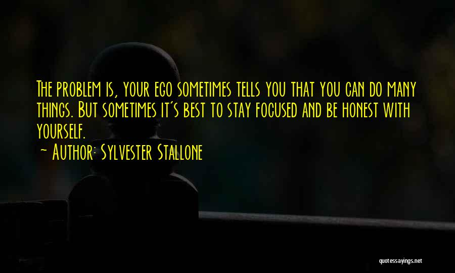 Ego Problem Quotes By Sylvester Stallone