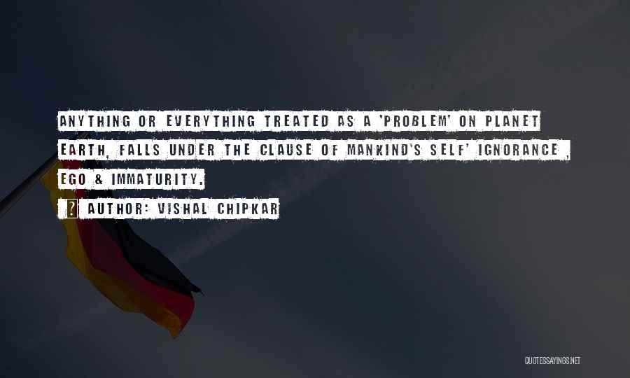 Ego Problem Quotes By Vishal Chipkar