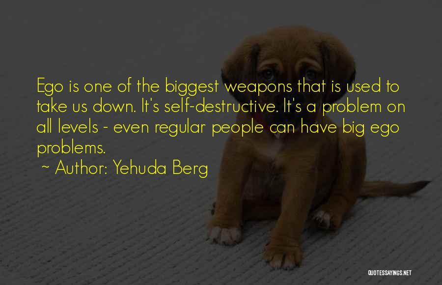 Ego Problem Quotes By Yehuda Berg