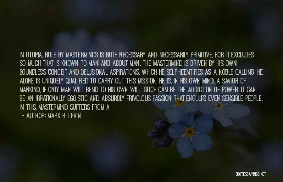 Egoistic Man Quotes By Mark R. Levin