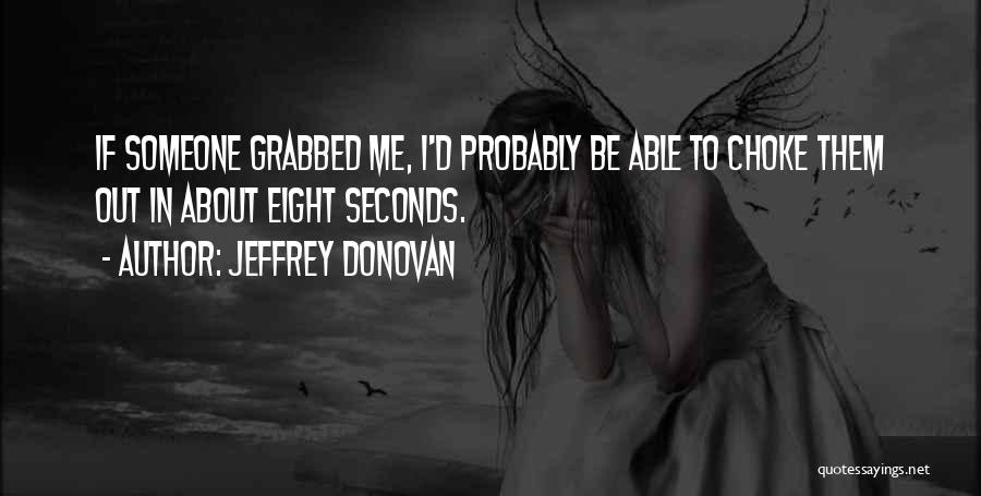 Eight Seconds Quotes By Jeffrey Donovan