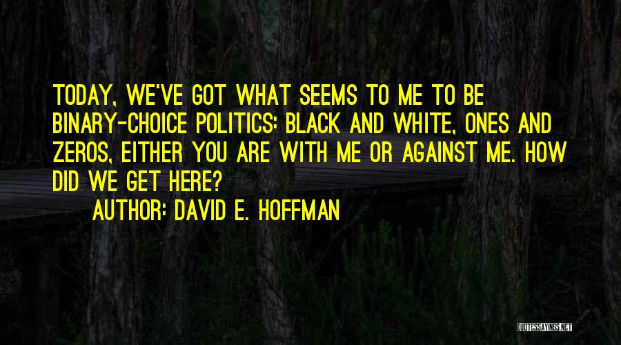 Either With Me Or Against Me Quotes By David E. Hoffman