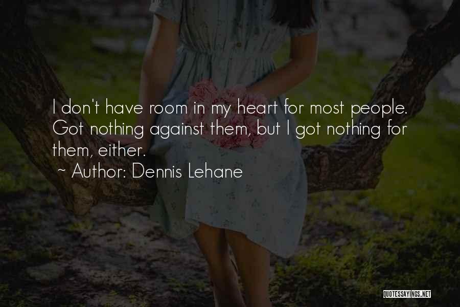 Either With Me Or Against Me Quotes By Dennis Lehane