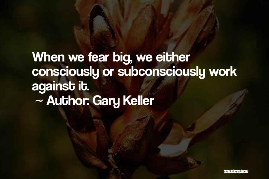 Either With Me Or Against Me Quotes By Gary Keller