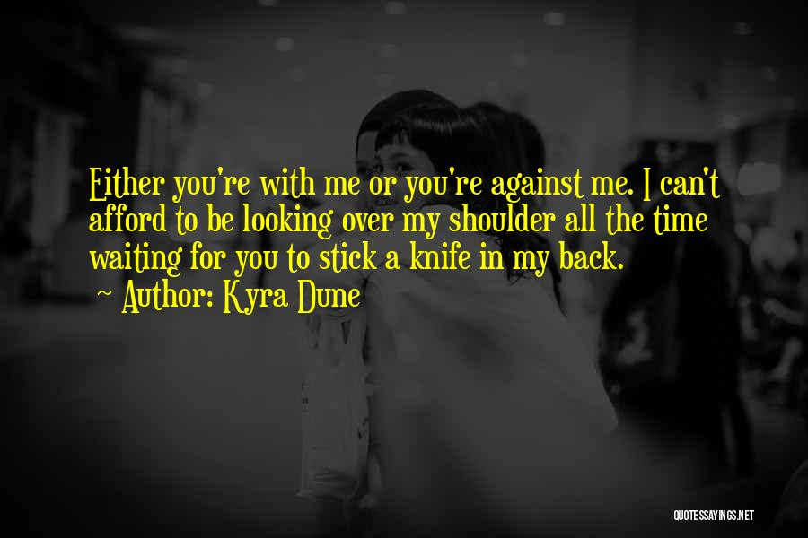 Either With Me Or Against Me Quotes By Kyra Dune
