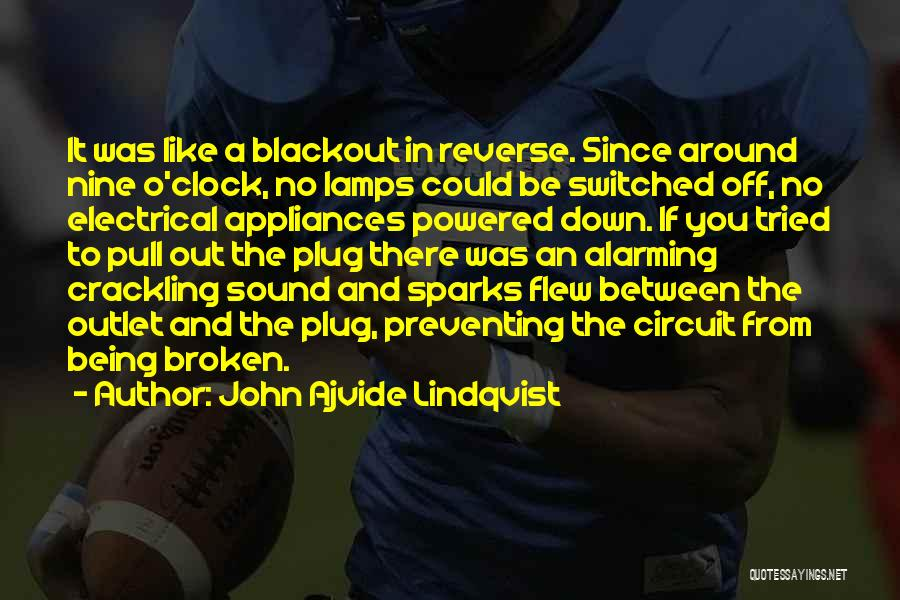 Electrical Circuit Quotes By John Ajvide Lindqvist