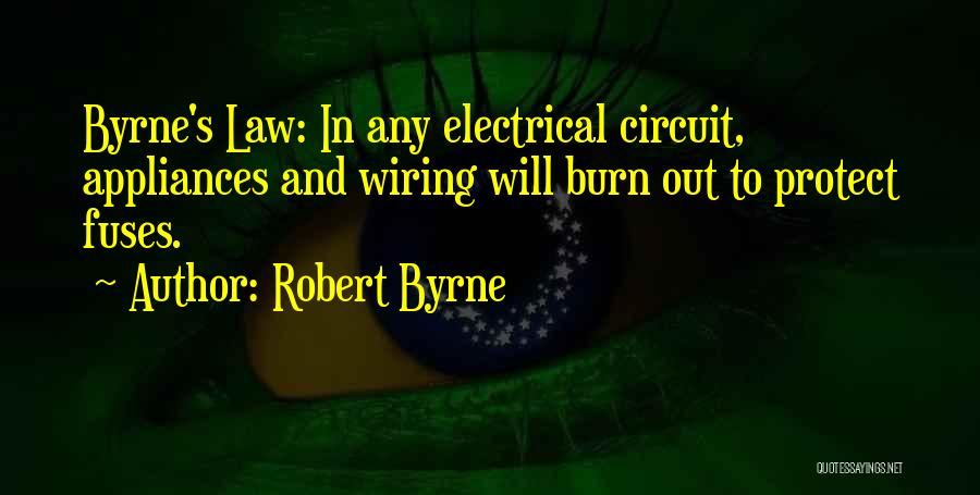 Electrical Circuit Quotes By Robert Byrne