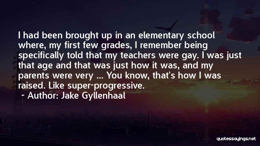 Elementary School Teacher Quotes By Jake Gyllenhaal