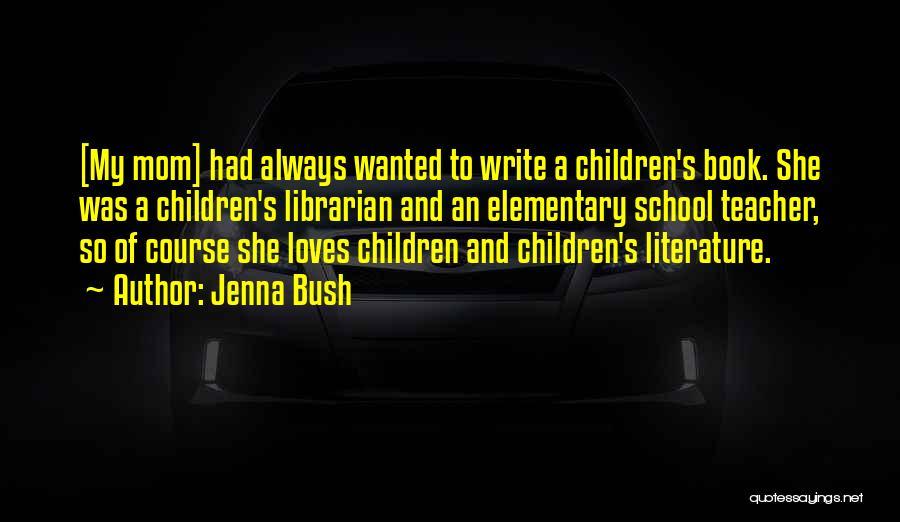 Elementary School Teacher Quotes By Jenna Bush
