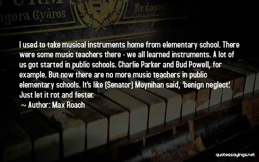 Elementary School Teacher Quotes By Max Roach