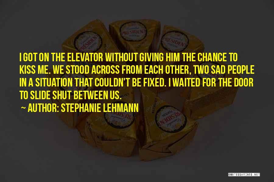 Elevator Door Quotes By Stephanie Lehmann