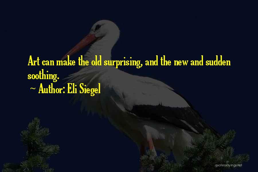 Eli Siegel Quotes 476078