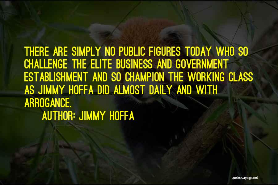 Elite Class Quotes By Jimmy Hoffa