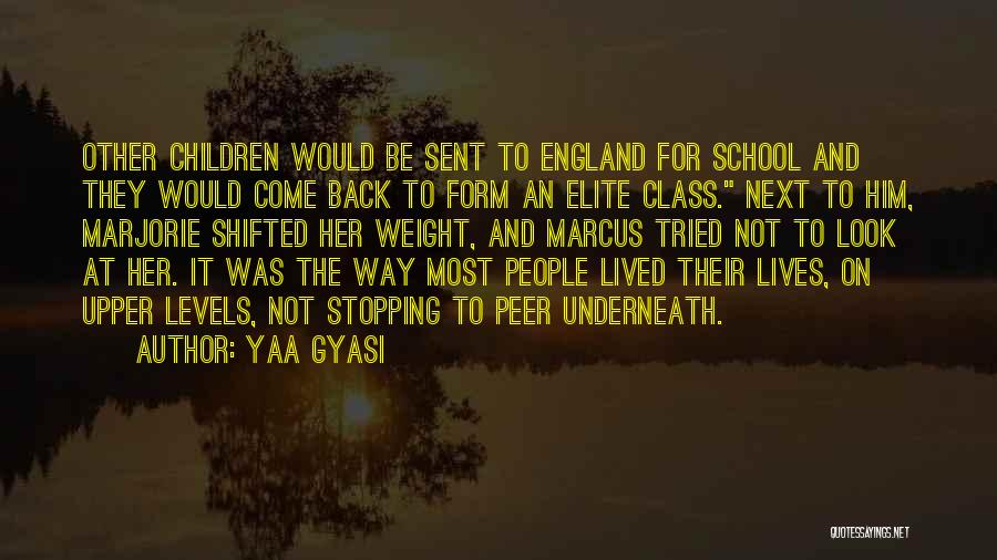 Elite Class Quotes By Yaa Gyasi