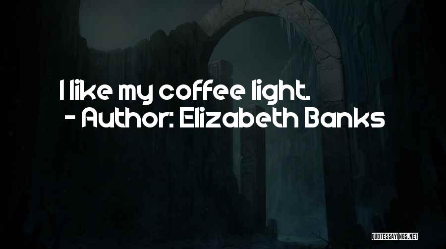 Elizabeth Banks Quotes 1133735