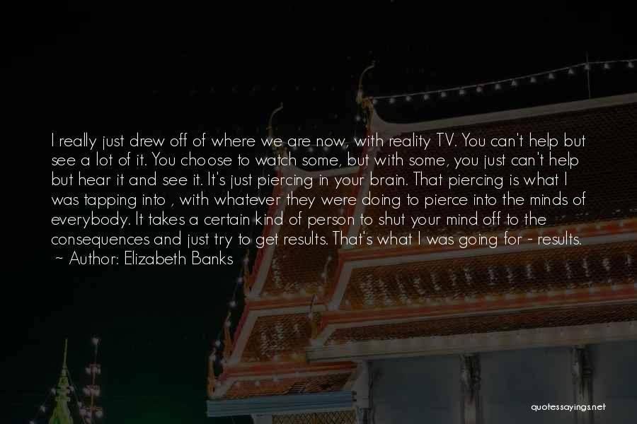 Elizabeth Banks Quotes 494333