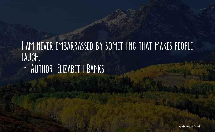 Elizabeth Banks Quotes 816929