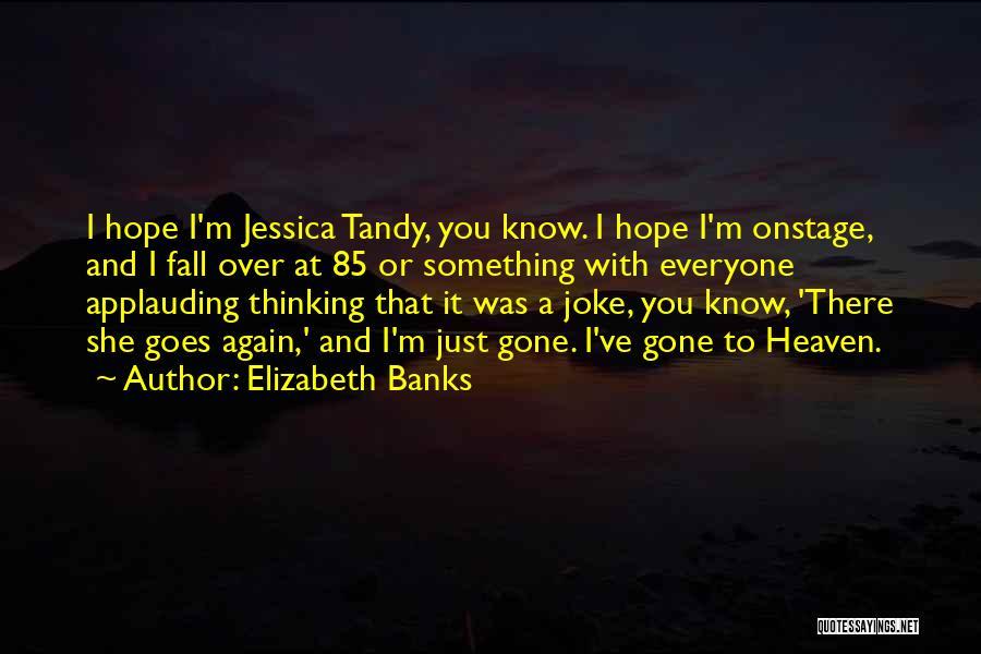 Elizabeth Banks Quotes 821644