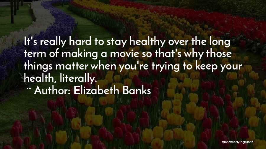Elizabeth Banks Quotes 838163
