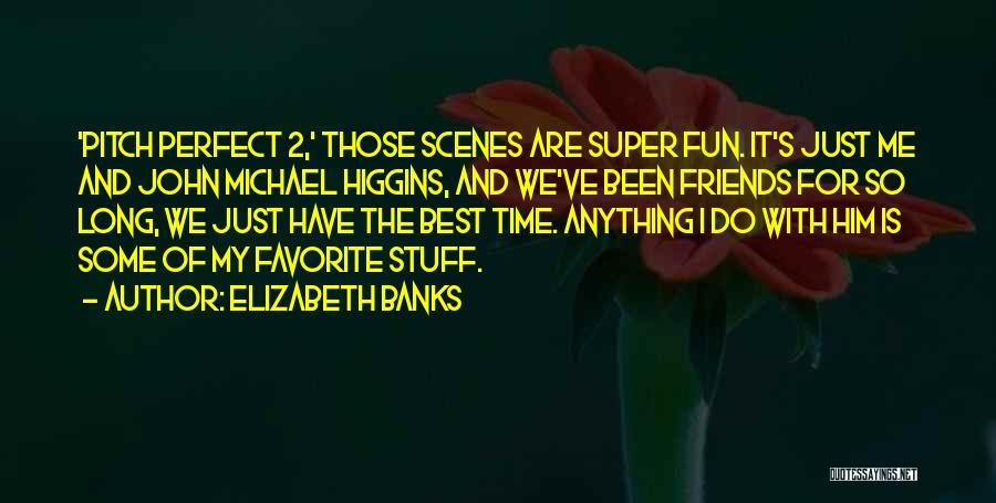 Elizabeth Banks Quotes 850696