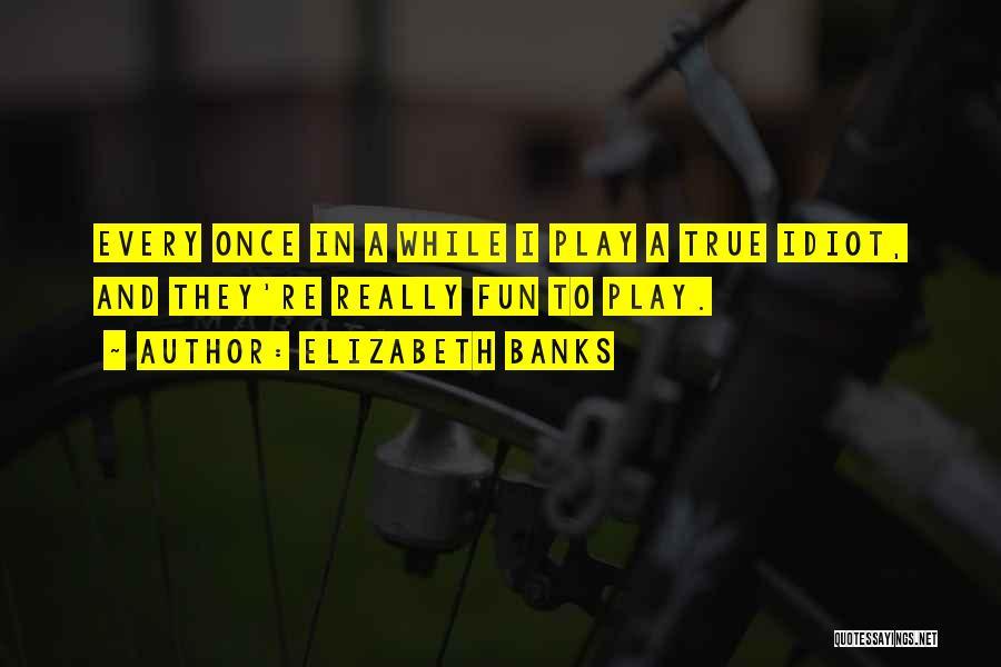 Elizabeth Banks Quotes 867032