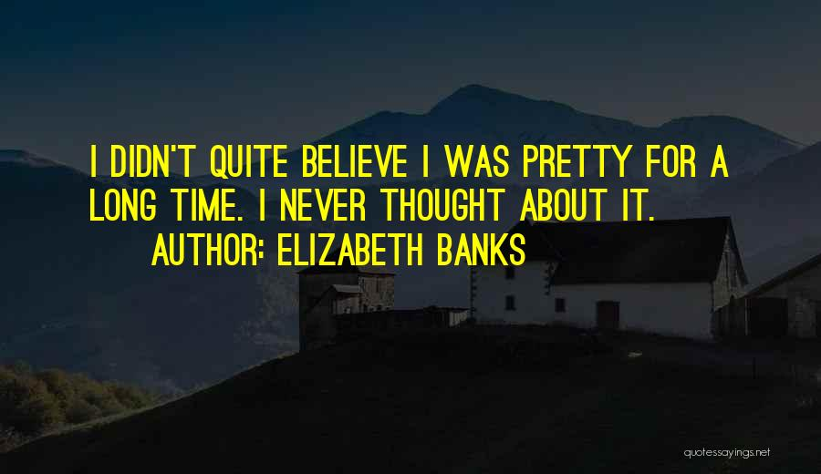 Elizabeth Banks Quotes 977404