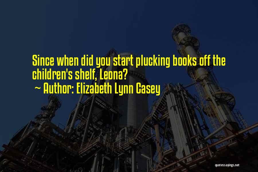 Elizabeth Lynn Casey Quotes 1776107