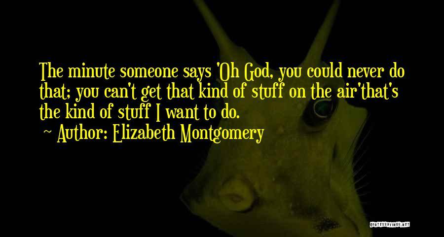 Elizabeth Montgomery Quotes 359570