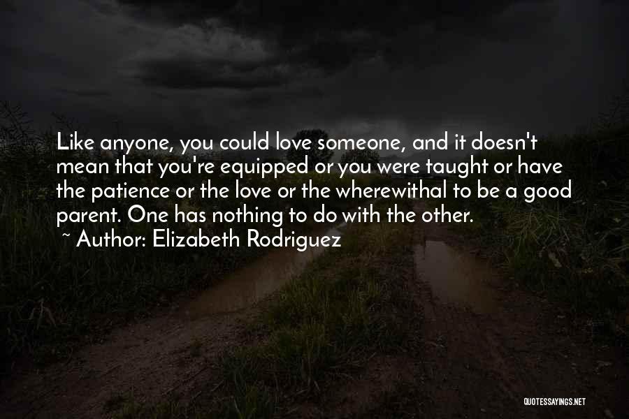 Elizabeth Rodriguez Quotes 1945873
