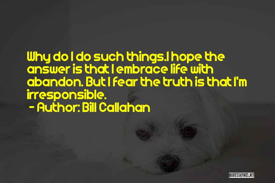 Embrace Fear Quotes By Bill Callahan