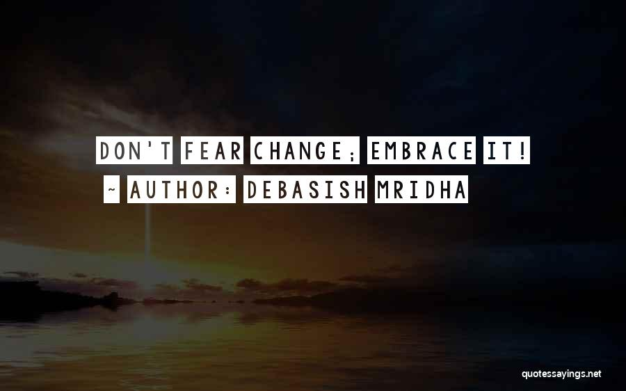 Embrace Fear Quotes By Debasish Mridha
