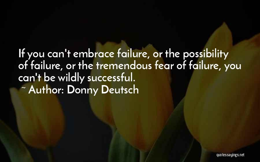 Embrace Fear Quotes By Donny Deutsch