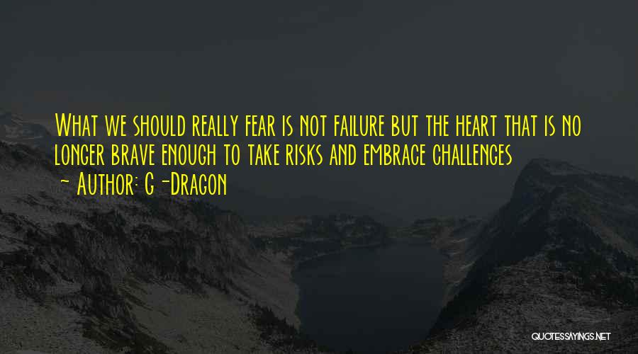 Embrace Fear Quotes By G-Dragon