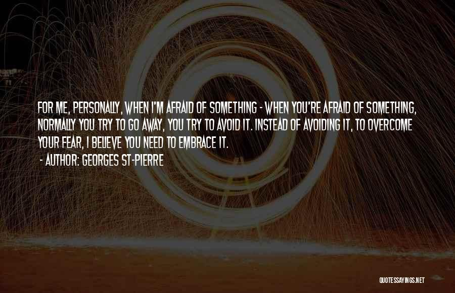 Embrace Fear Quotes By Georges St-Pierre