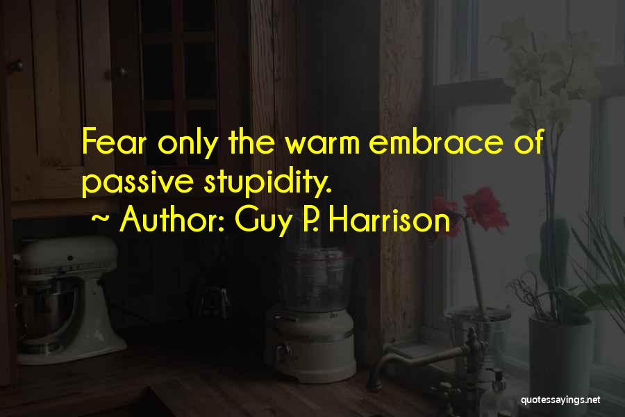 Embrace Fear Quotes By Guy P. Harrison