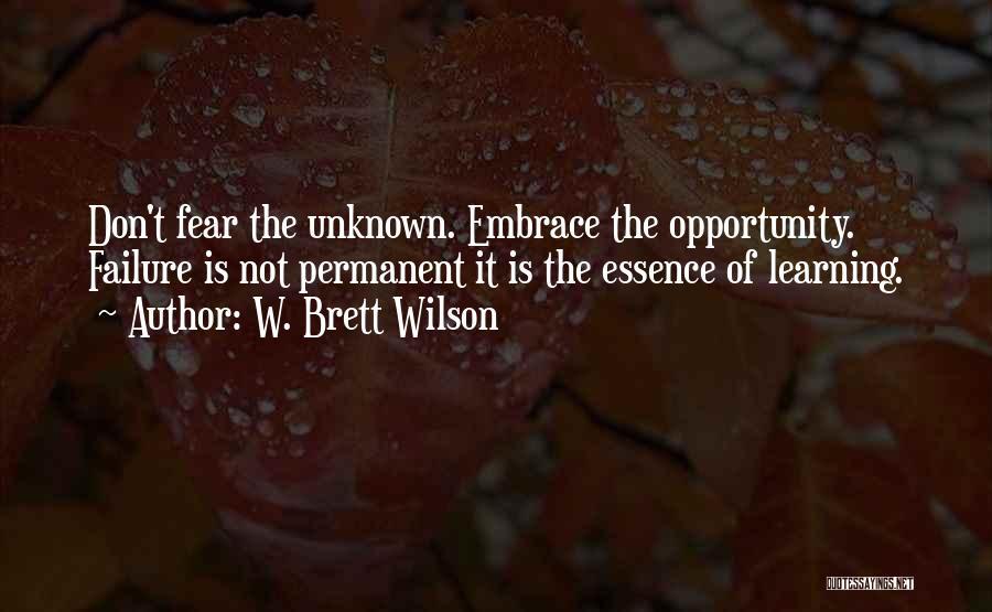 Embrace Fear Quotes By W. Brett Wilson