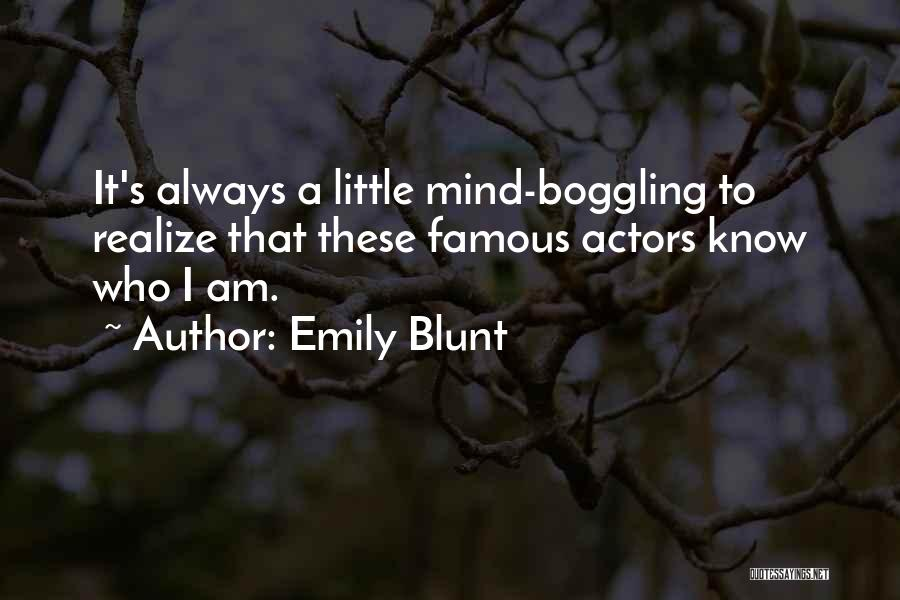 Emily Blunt Famous Quotes By Emily Blunt
