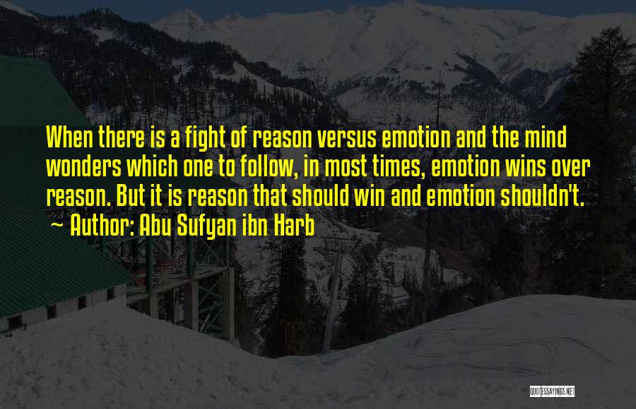 Emotion Over Reason Quotes By Abu Sufyan Ibn Harb