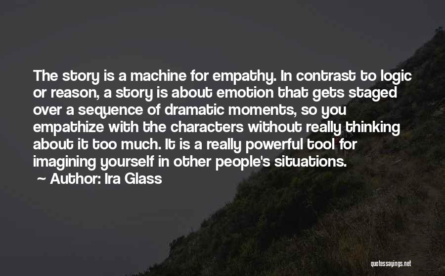 Emotion Over Reason Quotes By Ira Glass