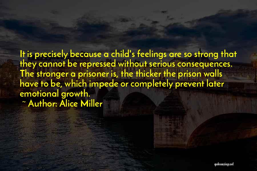 Emotional Growth Quotes By Alice Miller