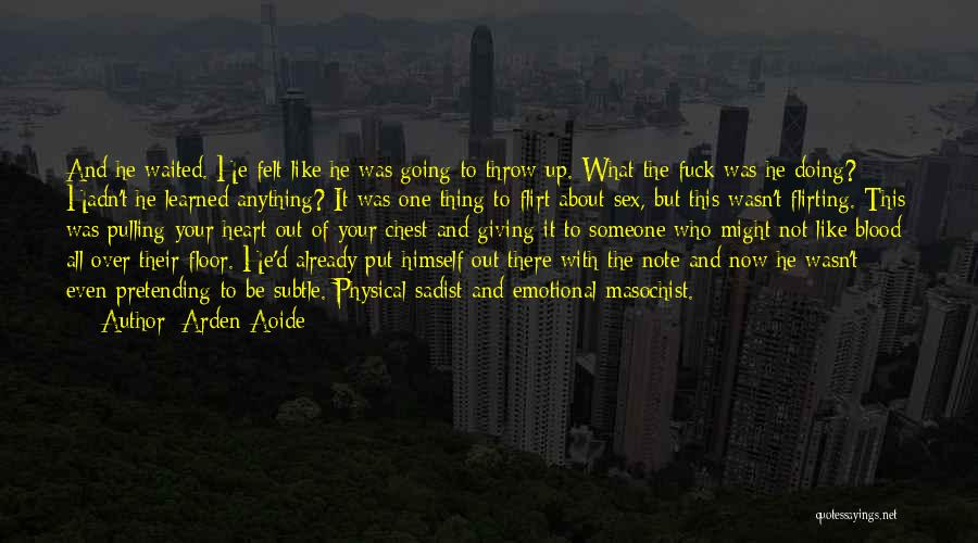 Emotional Masochist Quotes By Arden Aoide