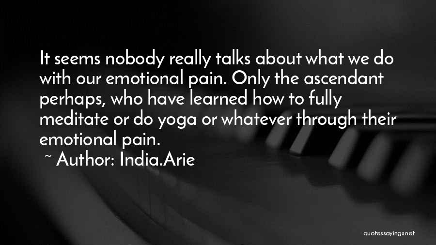 Emotional Pain Quotes By India.Arie