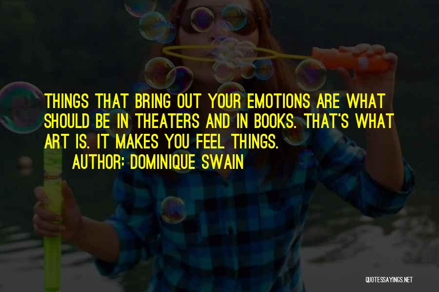 Emotions And Art Quotes By Dominique Swain