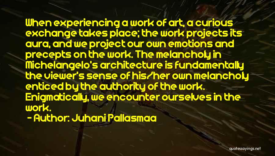 Emotions And Art Quotes By Juhani Pallasmaa