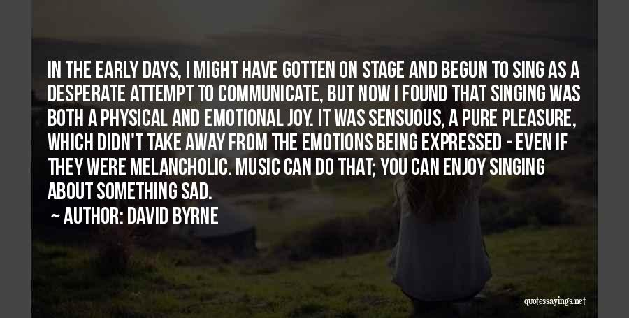 Emotions And Communication Quotes By David Byrne