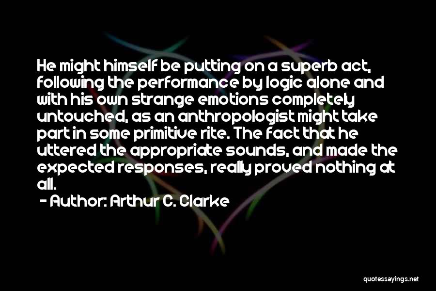 Emotions And Logic Quotes By Arthur C. Clarke