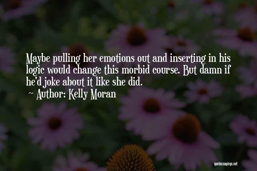 Emotions And Logic Quotes By Kelly Moran