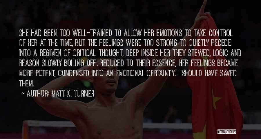Emotions And Logic Quotes By Matt K. Turner