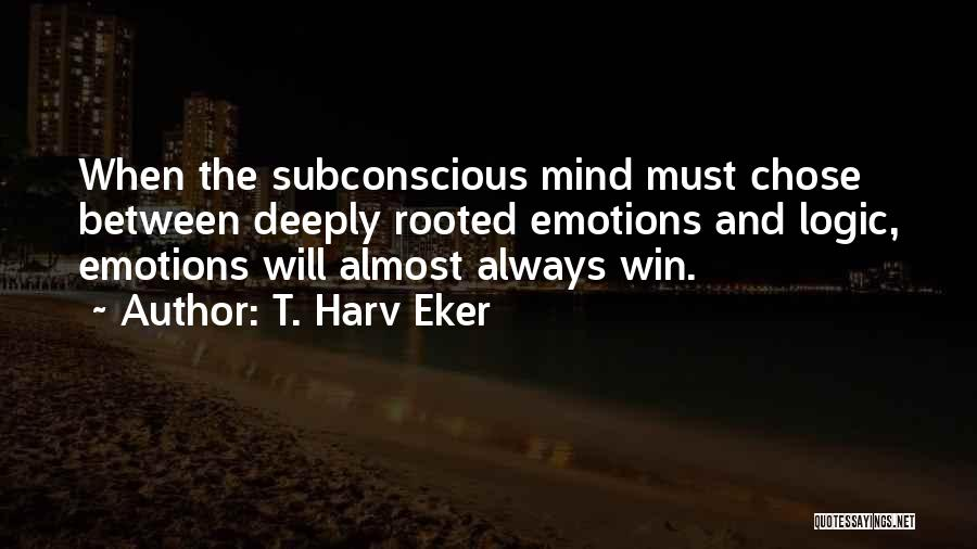 Emotions And Logic Quotes By T. Harv Eker