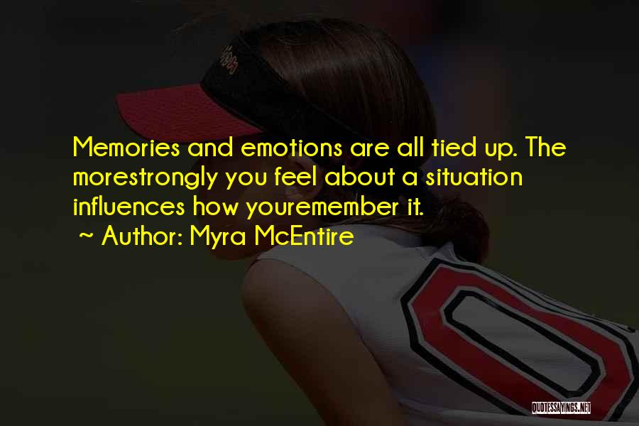 Emotions And Memories Quotes By Myra McEntire